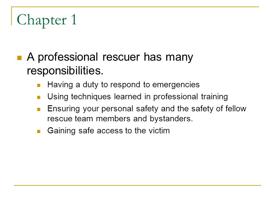 Chapter 1 A professional rescuer has many responsibilities.