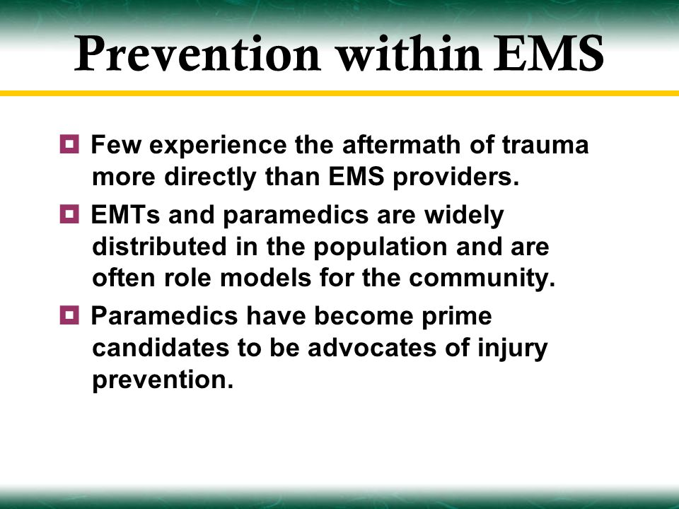 Prevention within EMS  Few experience the aftermath of trauma more directly than EMS providers.