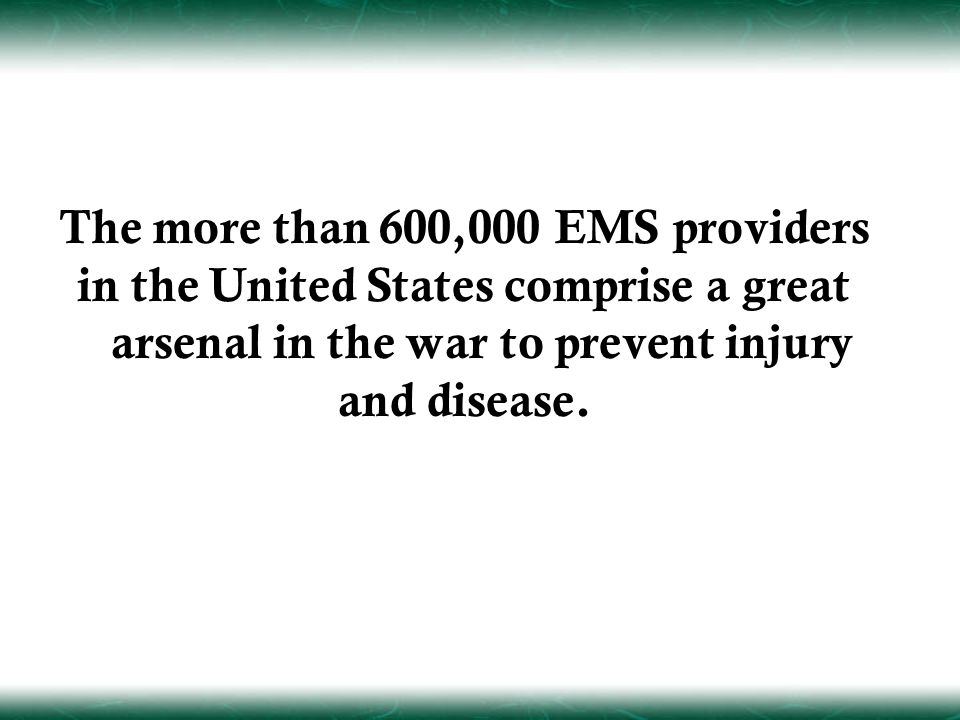 The more than 600,000 EMS providers in the United States comprise a great arsenal in the war to prevent injury and disease.