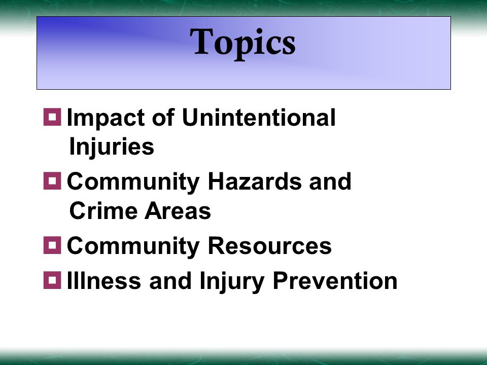 Topics  Impact of Unintentional Injuries  Community Hazards and Crime Areas  Community Resources  Illness and Injury Prevention