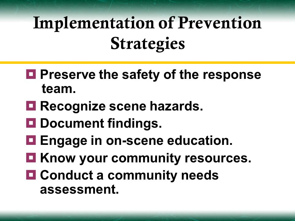 Implementation of Prevention Strategies  Preserve the safety of the response team.