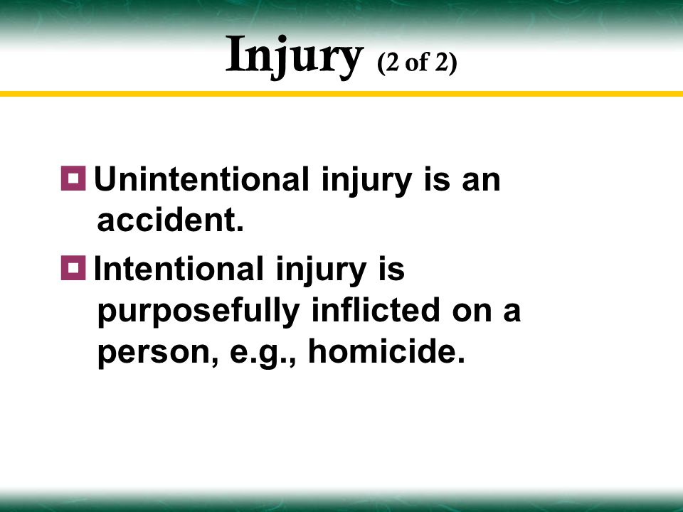 Injury (2 of 2)  Unintentional injury is an accident.