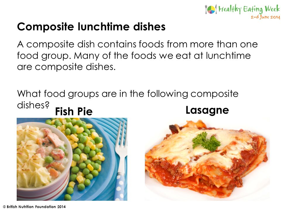 © British Nutrition Foundation 2014 Composite lunchtime dishes A composite dish contains foods from more than one food group.
