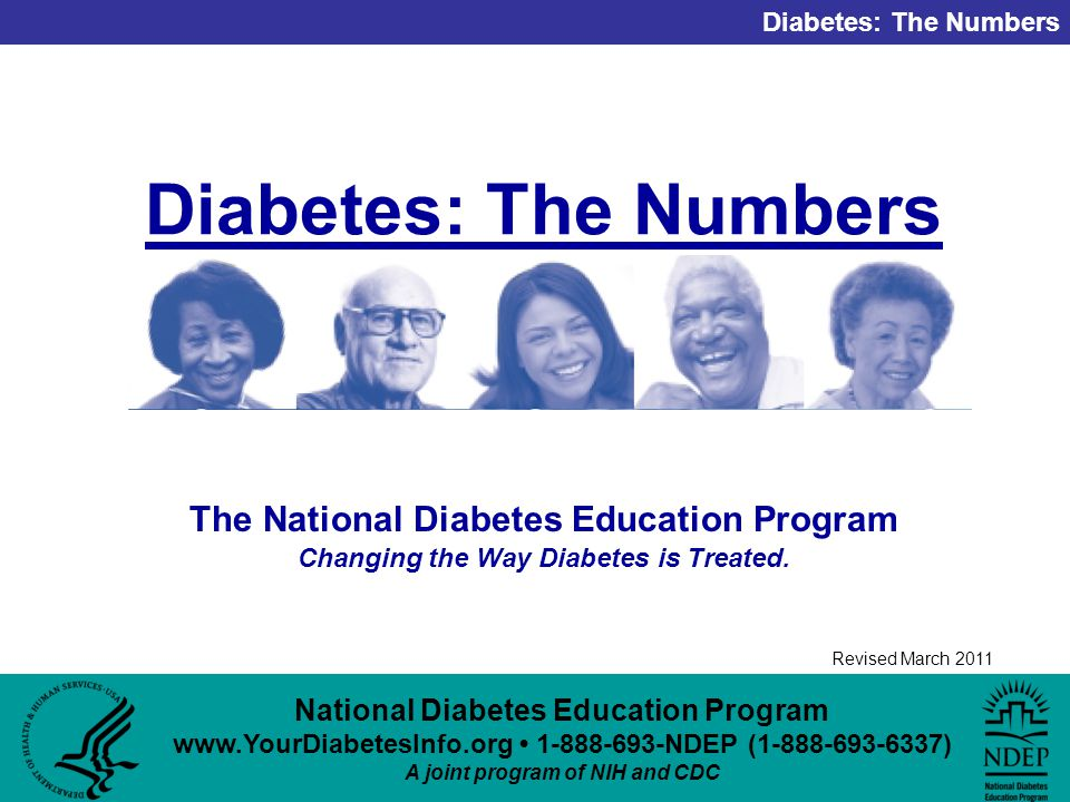 National Diabetes Education Program NDEP ( ) A joint program of NIH and CDC Diabetes: The Numbers Revised March 2011 Diabetes: The Numbers The National Diabetes Education Program Changing the Way Diabetes is Treated.