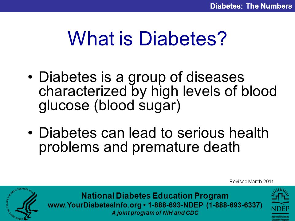 National Diabetes Education Program NDEP ( ) A joint program of NIH and CDC Diabetes: The Numbers Revised March 2011 What is Diabetes.