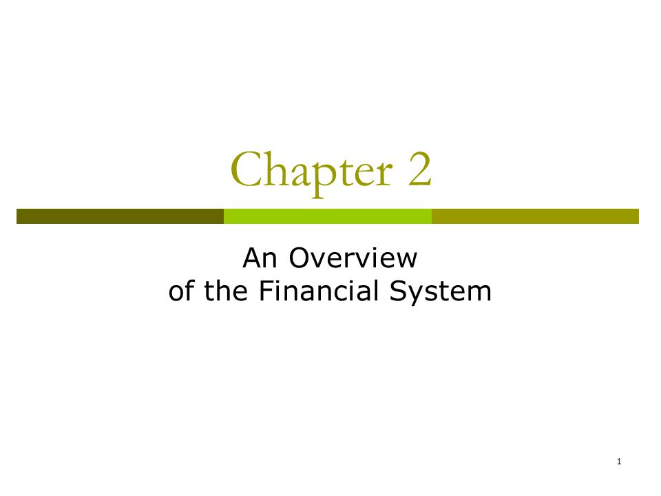 1 Chapter 2 An Overview of the Financial System