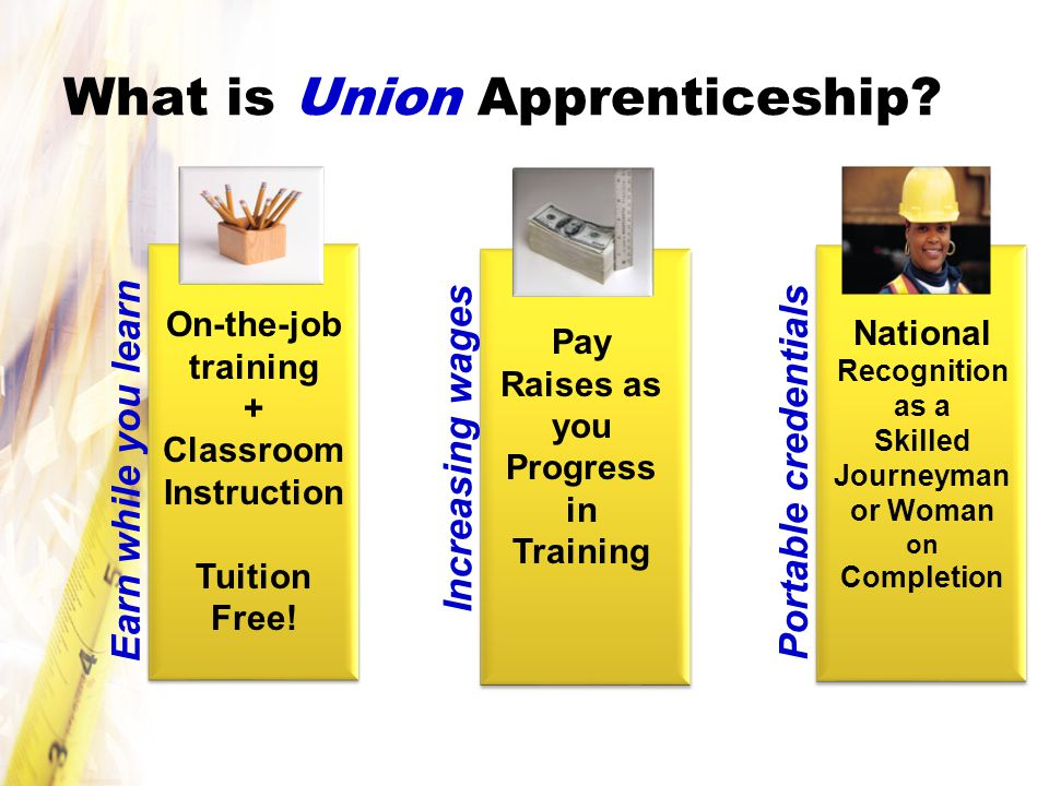 What is Union Apprenticeship. On-the-job training + Classroom Instruction Tuition Free.