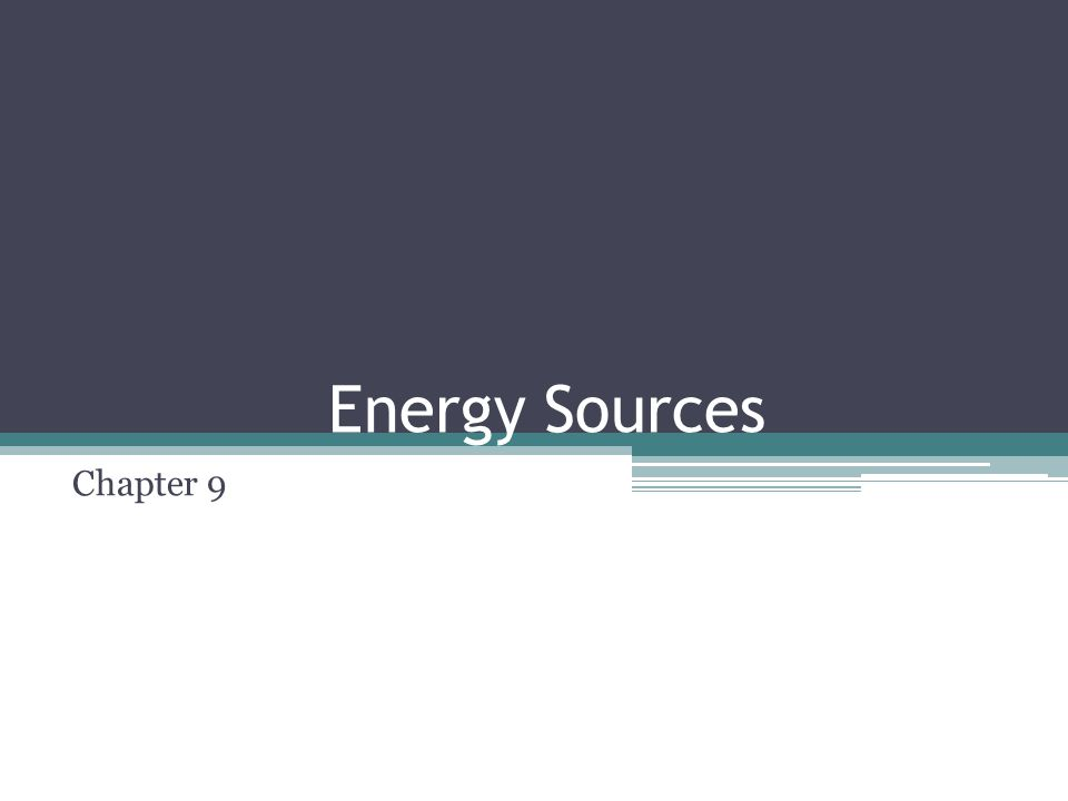 Energy Sources Chapter 9