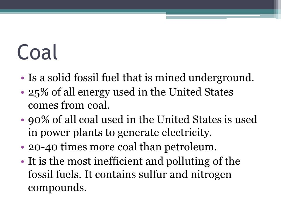 Coal Is a solid fossil fuel that is mined underground.