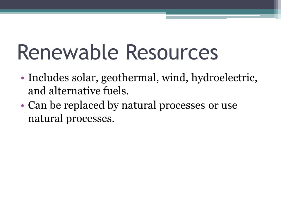 Renewable Resources Includes solar, geothermal, wind, hydroelectric, and alternative fuels.