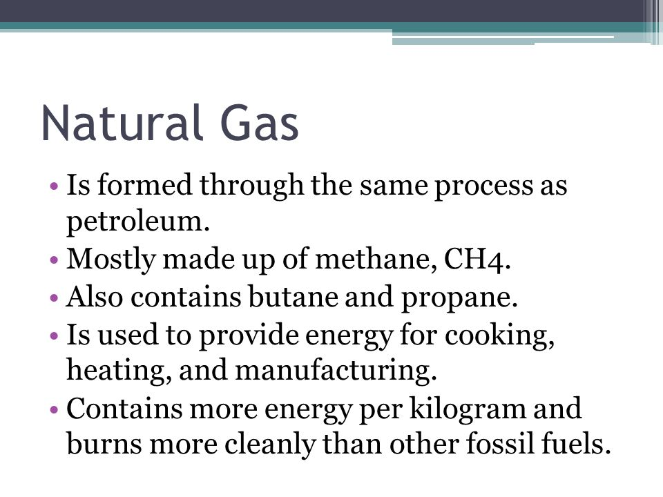 Natural Gas Is formed through the same process as petroleum.