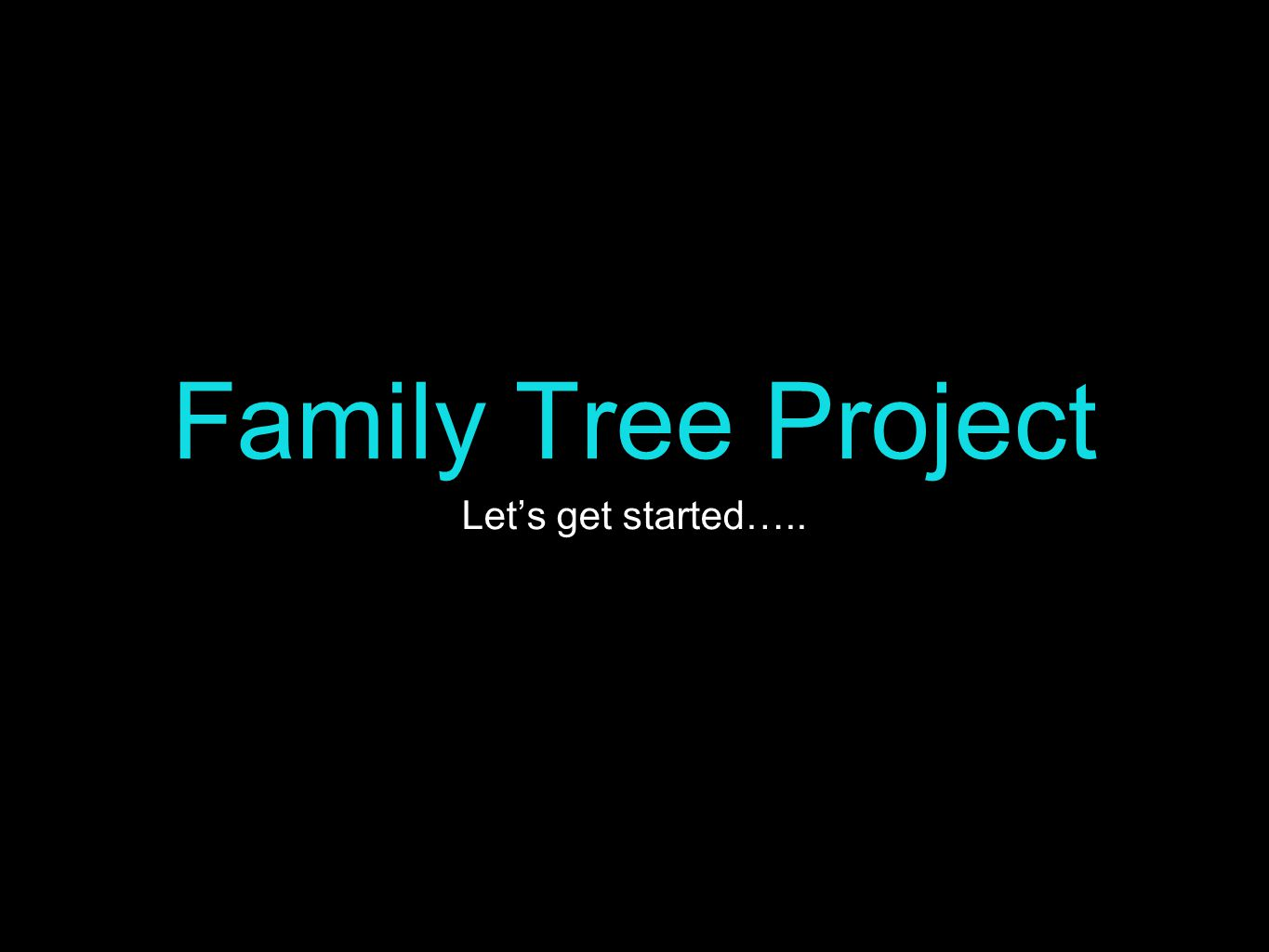 Family tree project lets get started what is a family tree a 1 family tree project lets get started ccuart Gallery