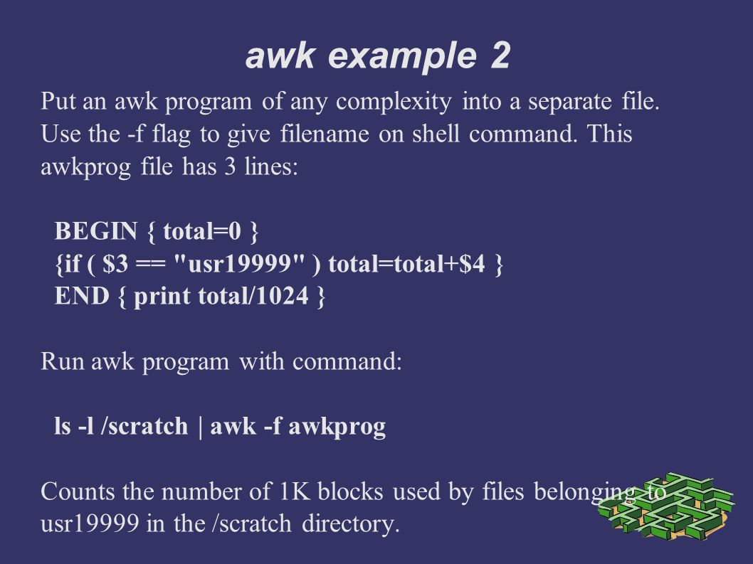 awk example 2 Put an awk program of any complexity into a separate file.