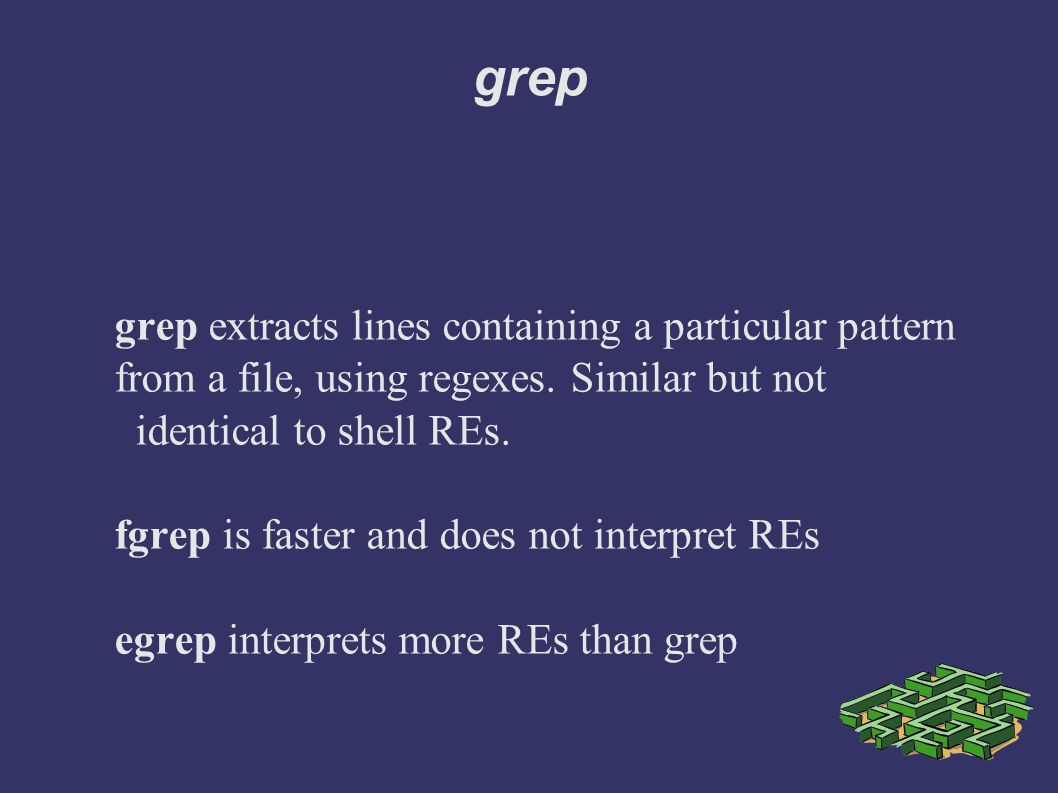 grep grep extracts lines containing a particular pattern from a file, using regexes.