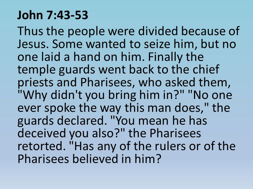John 7:43-53 Thus the people were divided because of Jesus.