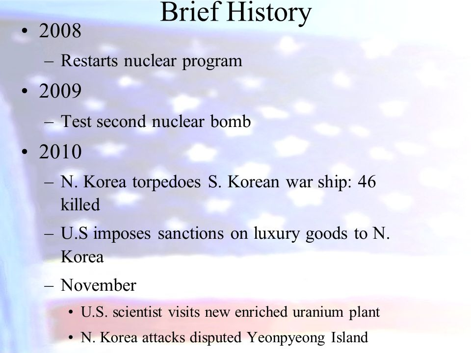Brief History 2008 –Restarts nuclear program 2009 –Test second nuclear bomb 2010 –N.