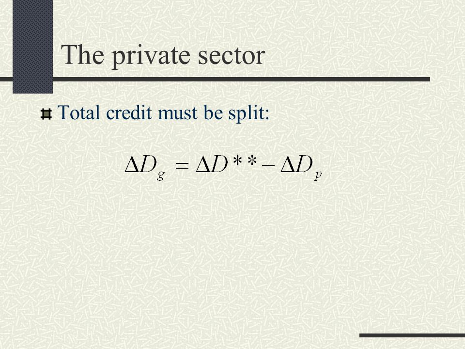 The private sector Total credit must be split:
