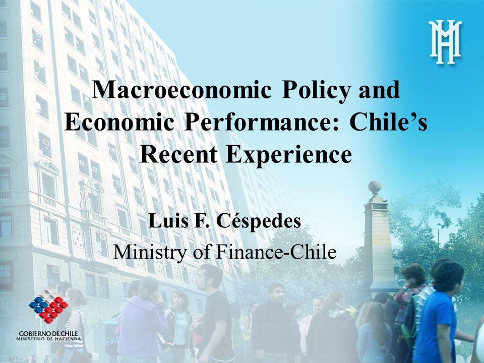 Macroeconomic Policy and Economic Performance: Chile's Recent Experience Luis F.