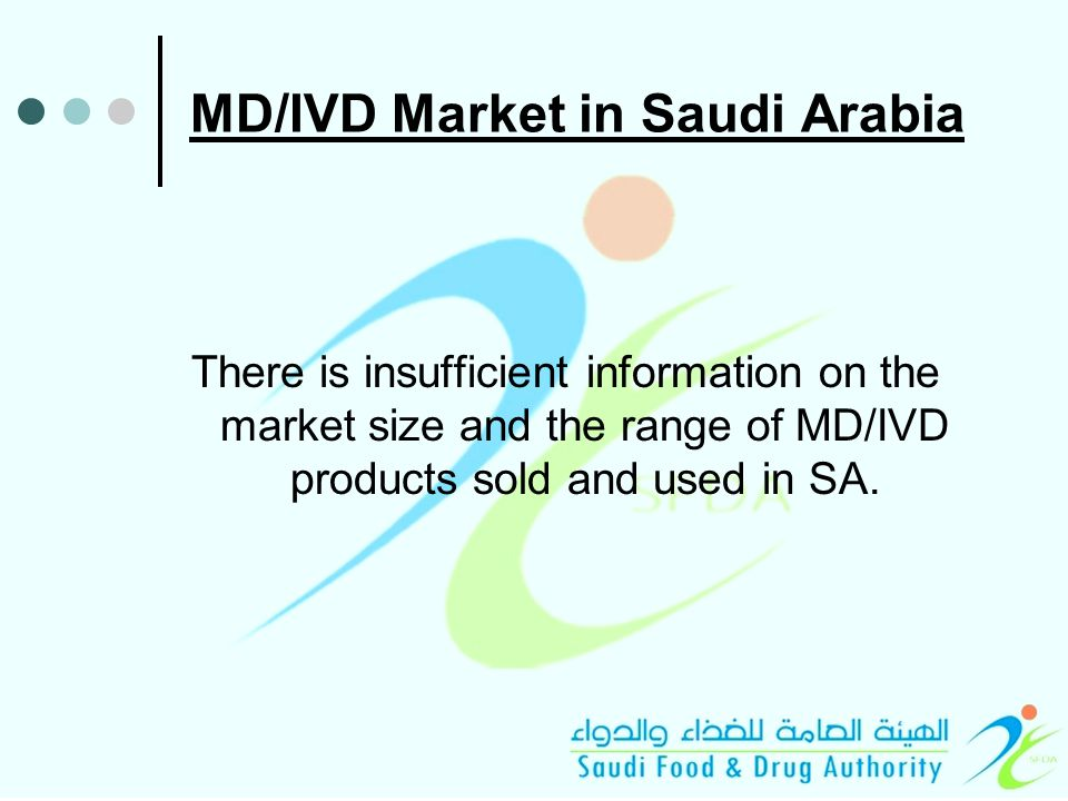MD/IVD Market in Saudi Arabia There is insufficient information on the market size and the range of MD/IVD products sold and used in SA.