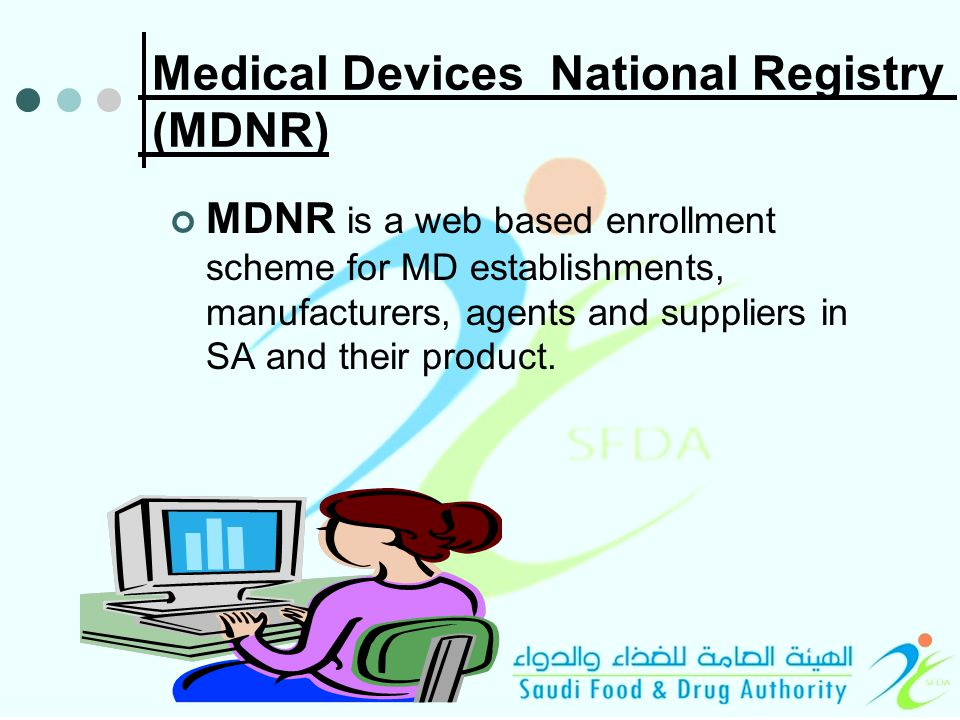 Medical Devices National Registry (MDNR) MDNR is a web based enrollment scheme for MD establishments, manufacturers, agents and suppliers in SA and their product.