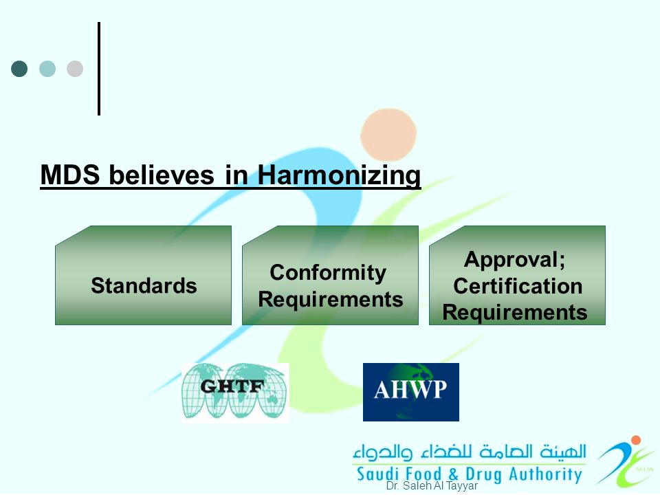 MDS believes in Harmonizing Standards Approval; Certification Requirements Conformity Requirements Dr.