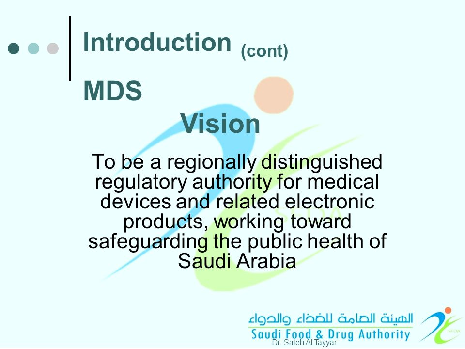 To be a regionally distinguished regulatory authority for medical devices and related electronic products, working toward safeguarding the public health of Saudi Arabia Dr.