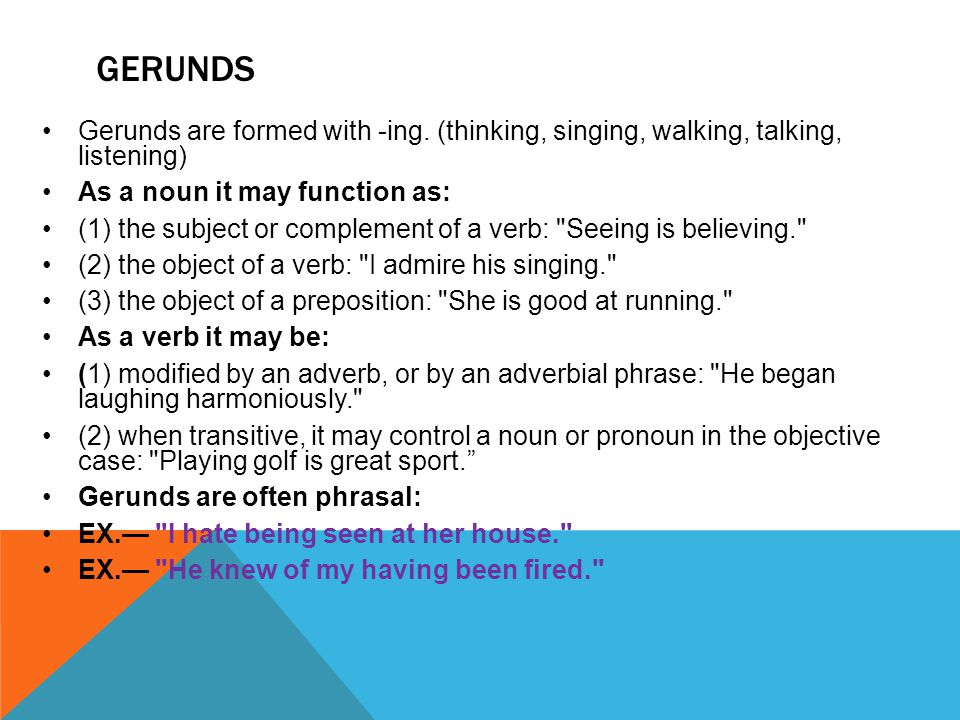 GERUNDS Gerunds are formed with -ing.