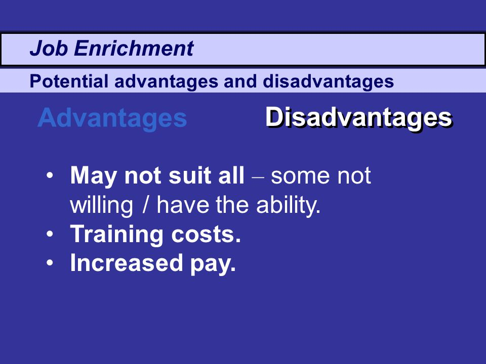 Advantages Disadvantages May not suit all – some not willing / have the ability.