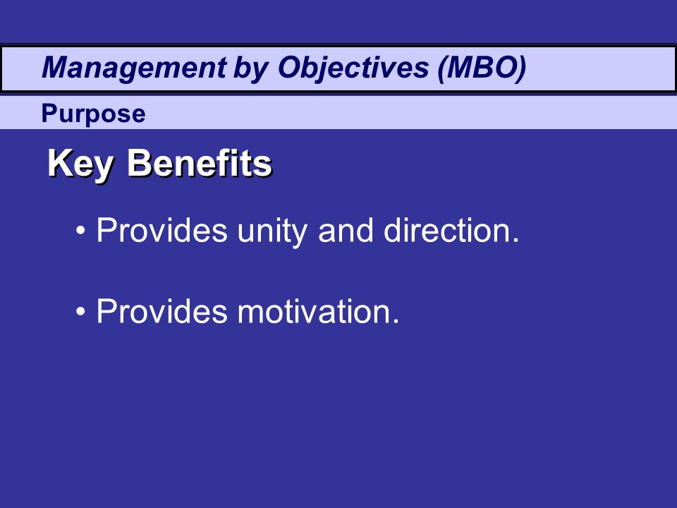 Key Benefits Provides unity and direction. Provides motivation.