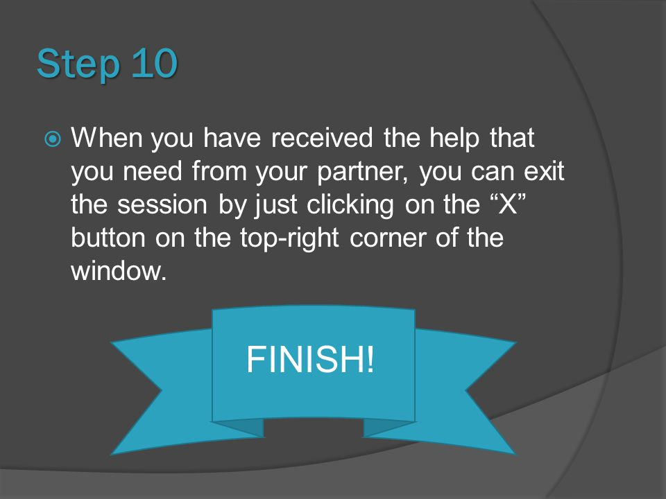 Step 10  When you have received the help that you need from your partner, you can exit the session by just clicking on the X button on the top-right corner of the window.