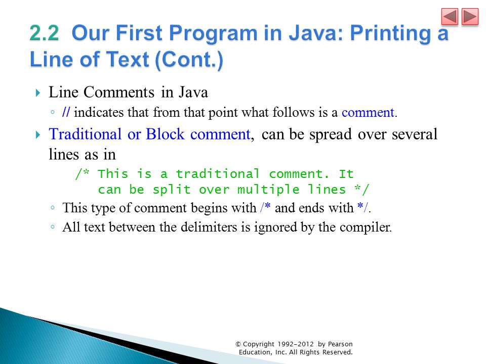  Line Comments in Java ◦ // indicates that from that point what follows is a comment.