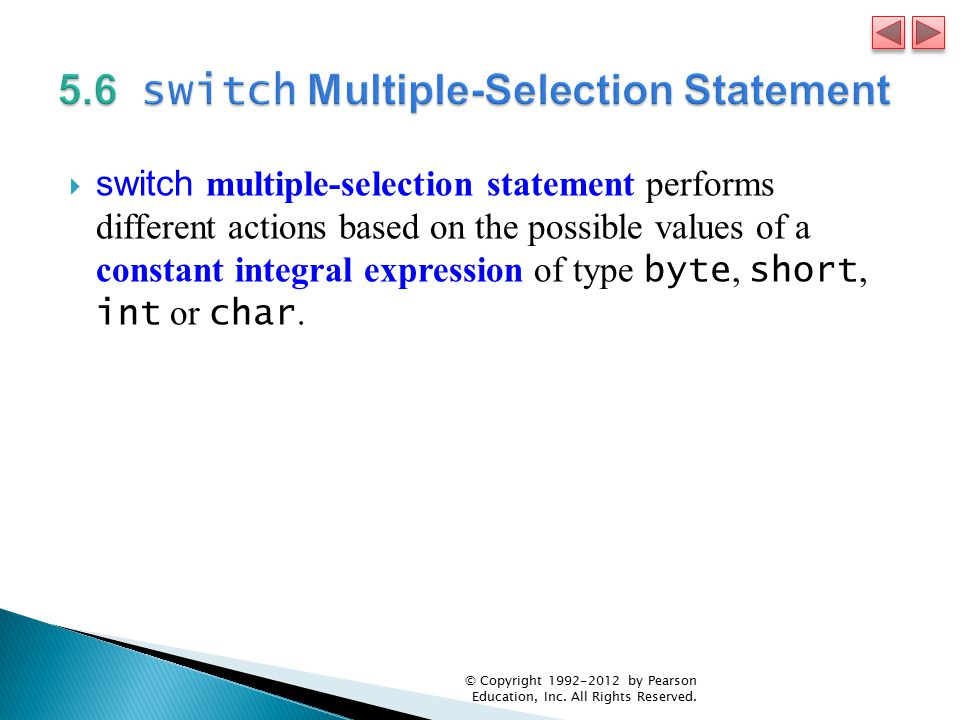  switch multiple-selection statement performs different actions based on the possible values of a constant integral expression of type byte, short, int or char.