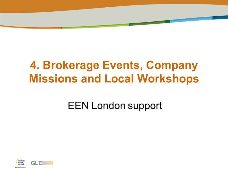 4. Brokerage Events, Company Missions and Local Workshops EEN London support