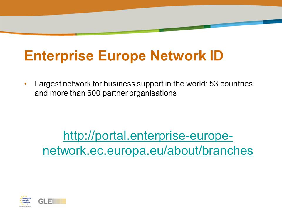 Enterprise Europe Network ID Largest network for business support in the world: 53 countries and more than 600 partner organisations   network.ec.europa.eu/about/branches