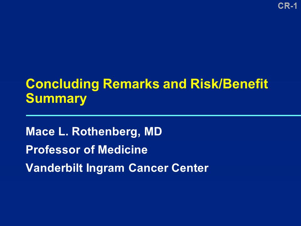 CR-1 Concluding Remarks and Risk/Benefit Summary Mace L.
