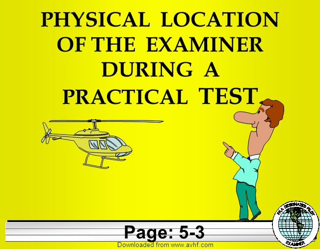 Downloaded from   PHYSICAL LOCATION OF THE EXAMINER DURING A PRACTICAL TEST Page: 5-3
