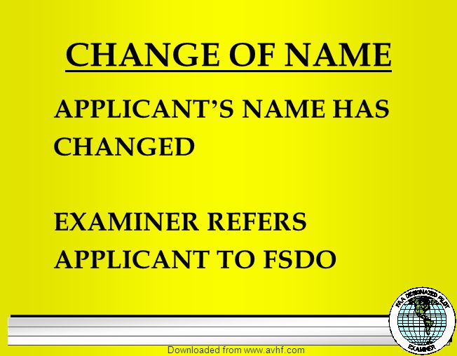 Downloaded from   CHANGE OF NAME APPLICANT ' S NAME HAS CHANGED EXAMINER REFERS APPLICANT TO FSDO