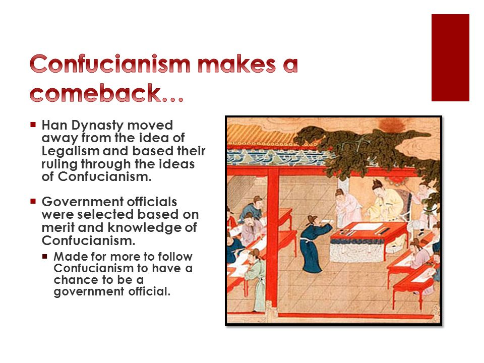  Han Dynasty moved away from the idea of Legalism and based their ruling through the ideas of Confucianism.