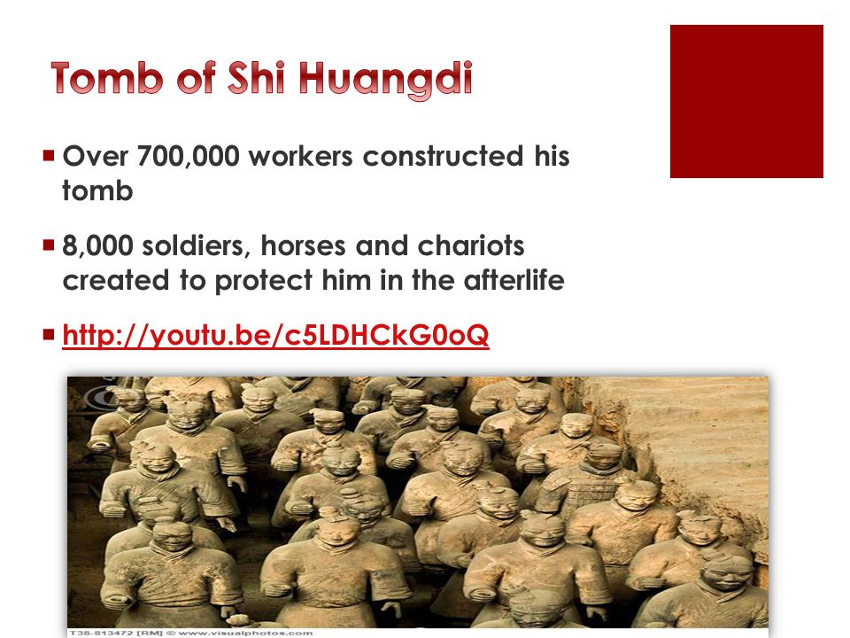  Over 700,000 workers constructed his tomb  8,000 soldiers, horses and chariots created to protect him in the afterlife 