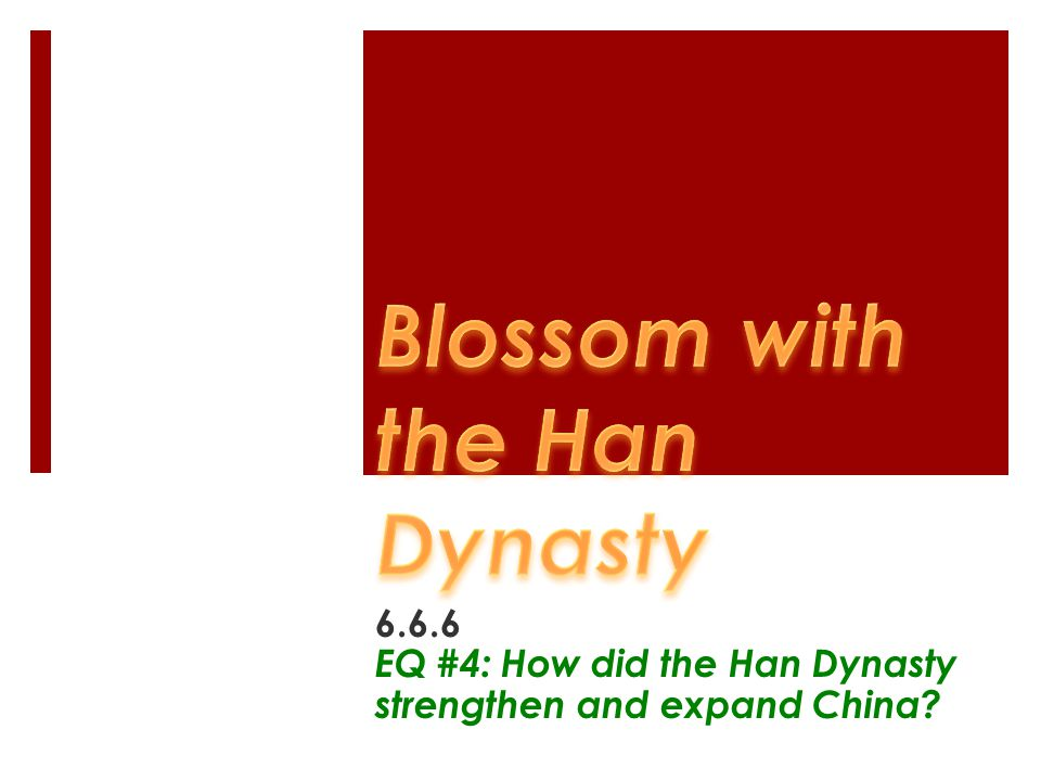 6.6.6 EQ #4: How did the Han Dynasty strengthen and expand China