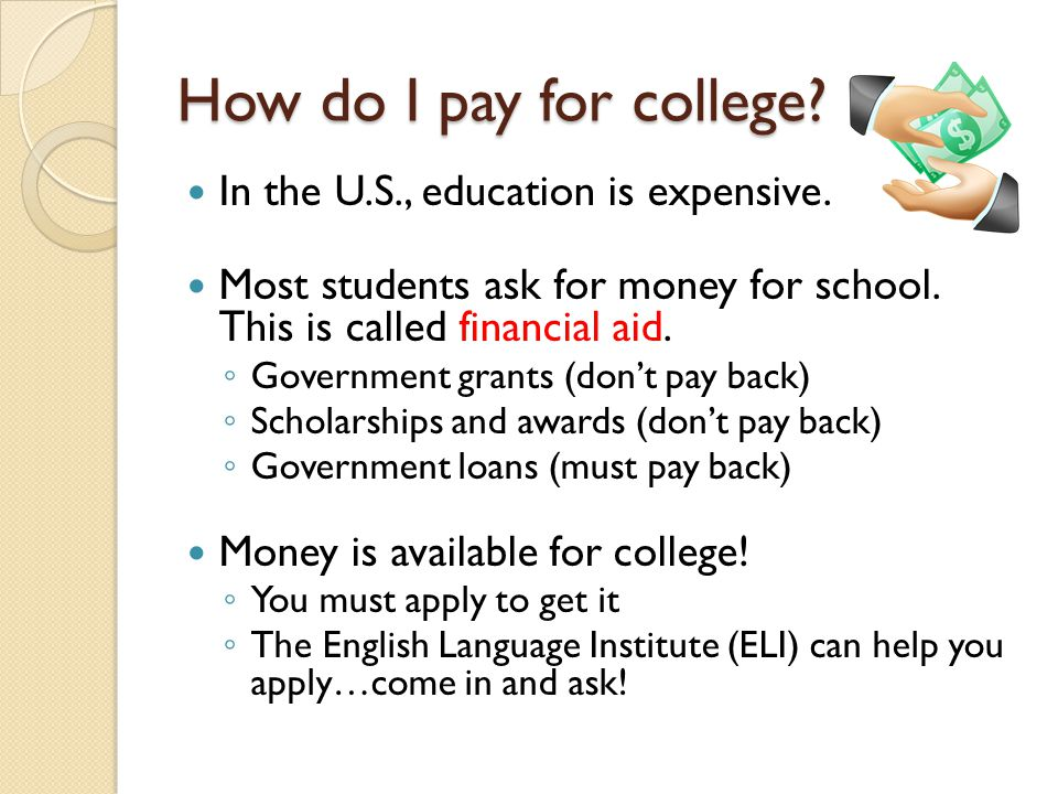 How do I pay for college. In the U.S., education is expensive.