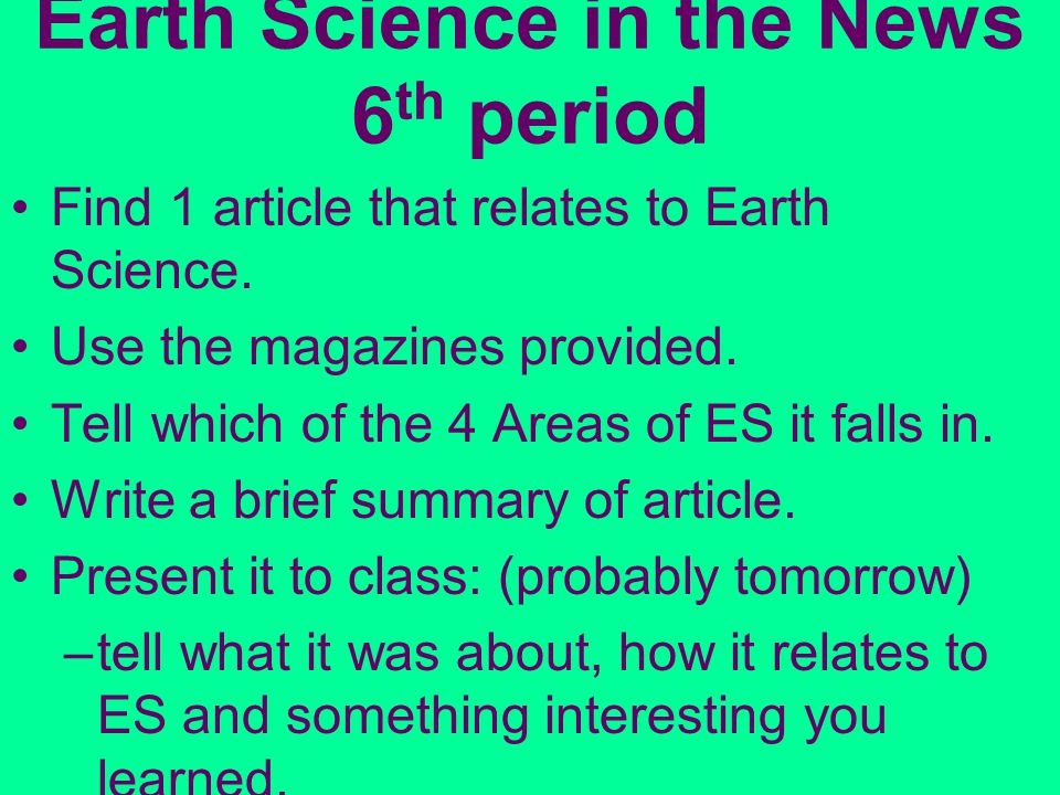 Earth Science in the News 6 th period Find 1 article that relates to Earth Science.