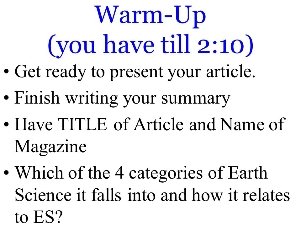 Warm-Up (you have till 2:10) Get ready to present your article.