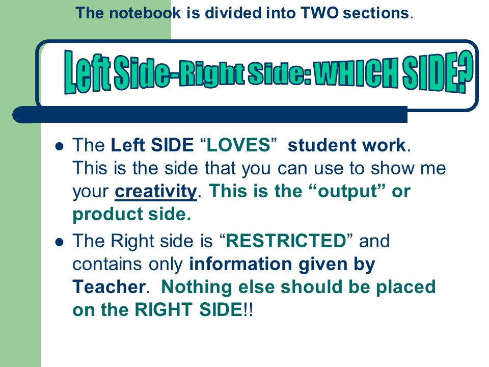The Left SIDE LOVES student work. This is the side that you can use to show me your creativity.