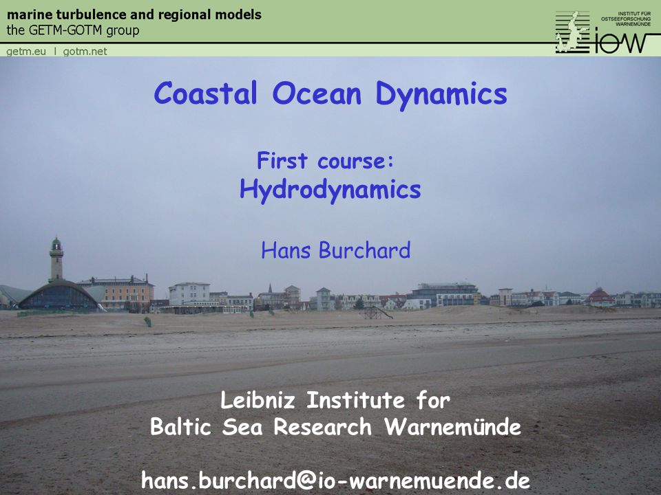 Hans Burchard Leibniz Institute for Baltic Sea Research Warnemünde Coastal Ocean Dynamics First course: Hydrodynamics