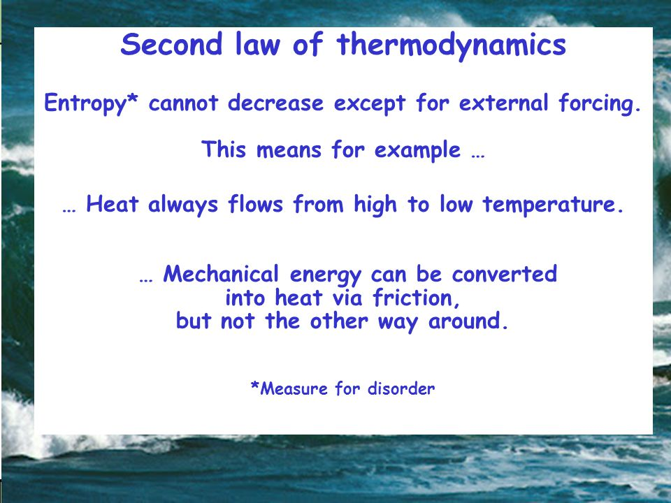 Second law of thermodynamics Entropy* cannot decrease except for external forcing.