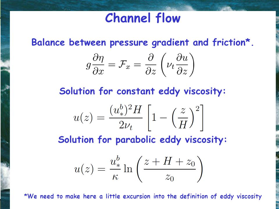 Channel flow Balance between pressure gradient and friction*.