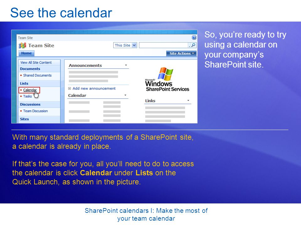 SharePoint calendars I: Make the most of your team calendar See the calendar So, you're ready to try using a calendar on your company's SharePoint site.