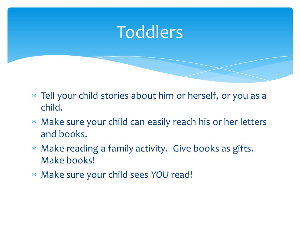  Tell your child stories about him or herself, or you as a child.