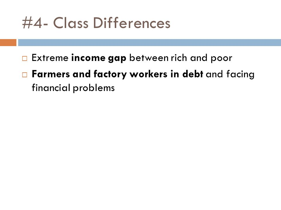 #4- Class Differences  Extreme income gap between rich and poor  Farmers and factory workers in debt and facing financial problems
